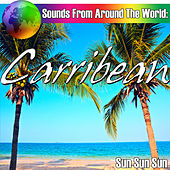 Sounds From Around The World: Carribean by Sun Sun Sun