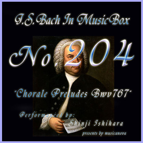 Bach In Musical Box 204 / Chorale Preludes, BWV 767 - EP by Shinji Ishihara