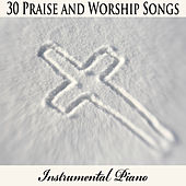 30 Praise and Worship Songs: Instrumental Piano by The O'Neill Brothers Group