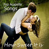 Pop Acapella Songs: How Sweet It Is by The O'Neill Brothers Group
