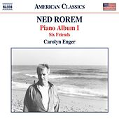 Ned Rorem: Piano Album I & Six Friends by Carolyn Enger