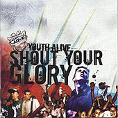 Shout Your Glory by Youth Alive