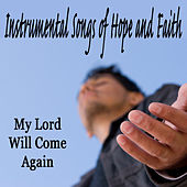Instrumental Songs of Hope and Faith: My Lord Will Come Again by The O'Neill Brothers Group