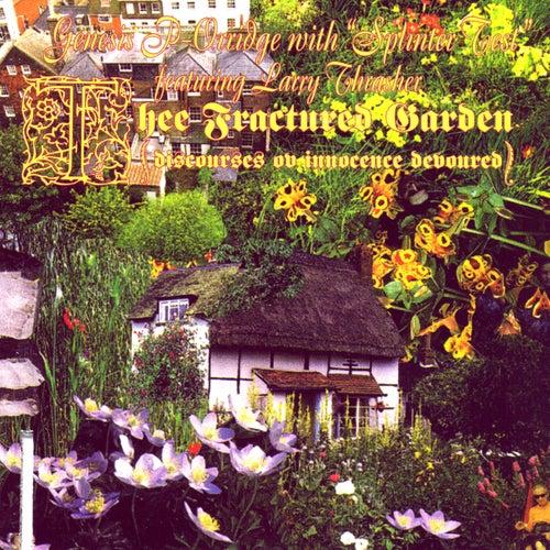 Thee Fractured Garden (Discourses On Innocence Devoured) by Genesis P-Orridge