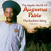 The Rockers Story: The Mystic World of Augustus Pablo, Volume 4 by Augustus Pablo