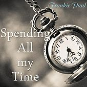 Spending All My Time by Frankie Paul