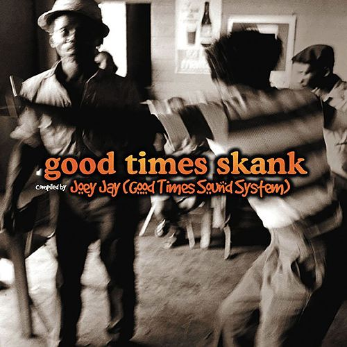 Good Times Skank: Joey Jay (Good Times Sound System) by Various Artists