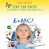 Time for Focus: Calming Music to Enhance Development (Bright Mind Kids), Vol. 5 by Various Artists