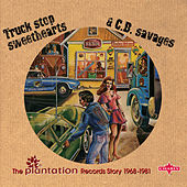 Truck Stop Sweethearts & C.B. Savages (The Plantation Records Story 1968-1981) by Various Artists