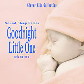 Sound Sleep Series: Goodnight Little One (Clever Kids Collection), Vol. 1 by Various Artists