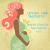 Bonding Music for Parents & Baby (Acoustic) : Prenatal Through Infancy [Loving Link] , Vol. 6 by Various Artists