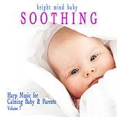 Soothing: Harp Music for Calming Baby & Parents (Bright Mind Kids), Vol. 7 by Various Artists