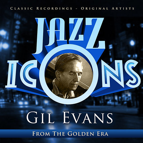 Jazz Icons from the Golden Era - Gil Evans by Gil Evans