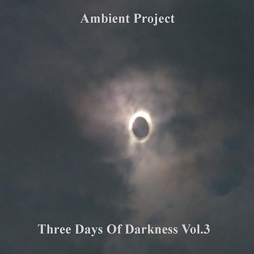 Three Days Of Darkness, Vol. 3 by Ambient Project