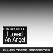 I Loved An Angel by Burak Harsitlioglu