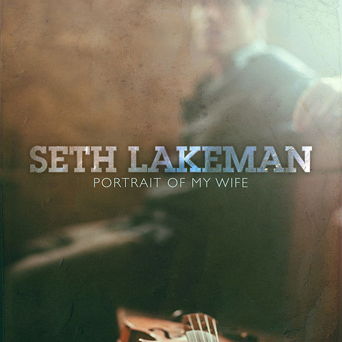 Portrait Of My Wife by Seth Lakeman