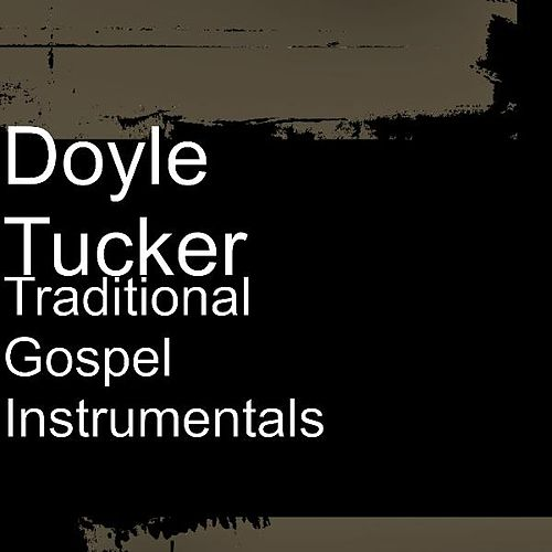 Traditional Gospel Instrumentals by Doyle Tucker