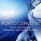 Porto Cervo 01 - Yacht Club Member Seduction with Ocean Breezes by Various Artists