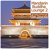 Mandarin Buddha Lounge, Vol.2 - 40 Asian Influenced Bar Sounds by Various Artists