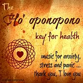 The Ho' Oponopono Key for Health (Music for Anxiety, Stress and Panic... Thank You, I Love You) by Chloé