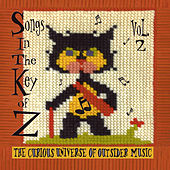 Songs in the Key of Z, Vol. 2: The Curious Universe of Outsider Music by Various Artists