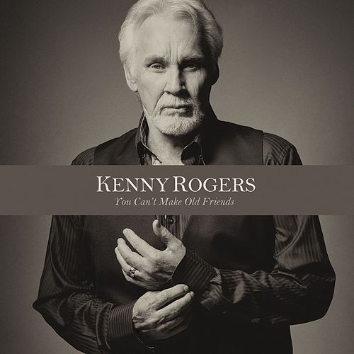 You Can't Make Old Friends by Kenny Rogers