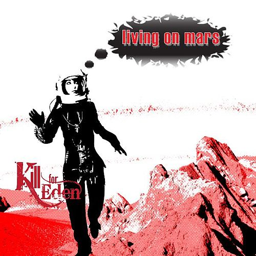 Living on Mars EP by Kill for Eden