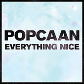 Everything Nice by Popcaan