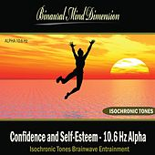 Confidence and Self-Esteem - 10.6 Hz Alpha: Isochronic Tones Brainwave Entrainment by Binaural Mind Dimension