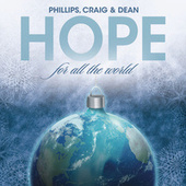 Hope For All The World by Phillips, Craig & Dean