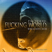 Fucking World I'm There (Remix) by Dj Overlead