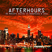 Afterhours - 50 Ambient Sounds of Deephouse & Jazz by Various Artists