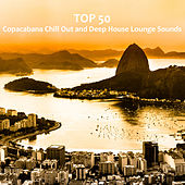 Top 50 Copacabana Chill Out and Deep House Lounge Sounds by Various Artists