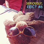 Seriously, Eric? #6 by Various Artists