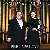 Perhaps Love by Jonathan & Charlotte