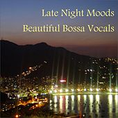 Late Night Moods: Beautiful Bossa (Vocals) by Various Artists