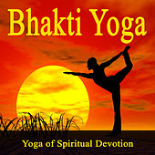 Yoga of Spiritual Devotion by Bhakti Yoga