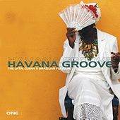 Havana Groove Vol. 1 - The Latin, Cuban & Brazilian Flavour by Various Artists
