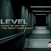 Back Up Off Me / You Must Think First by Level