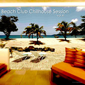Beach Club Chillhouse Session, Vol. 4 by Various Artists