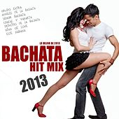 Bachata Hit Mix 2013 (Lo Mejor De 2013) by Various Artists