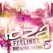 Ibiza Feelings, Vol. 5 - Deep House Rhythms by Various Artists
