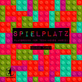 Spielplatz, Vol. 3 - Playground for Tech-House Music! by Various Artists