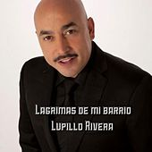 Lagrimas De Mi Barrio by Lupillo Rivera