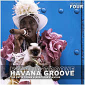Havana Groove Vol. 4 - The Latin Cuban & Brazilian Flavour by Various Artists