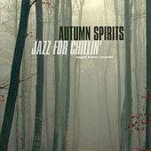 Autumn Spirits - Jazz for Chillin' by Various Artists