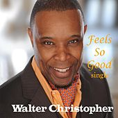 Feels so Good by Walter Christopher