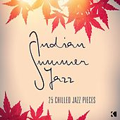 Indian Summer Jazz - 25 Chilled Jazz Pieces by Various Artists