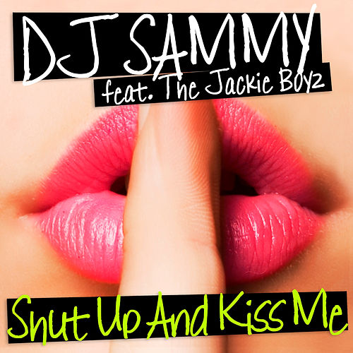 Shut up and Kiss Me by DJ Sammy
