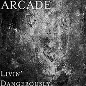 Livin' Dangerously by ARCADE